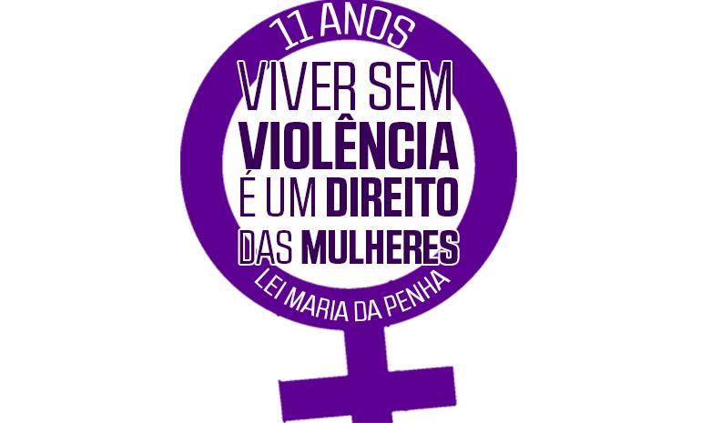 Lei Maria da Penha: 11 anos de luta contra a violência e em defesa das mulheres