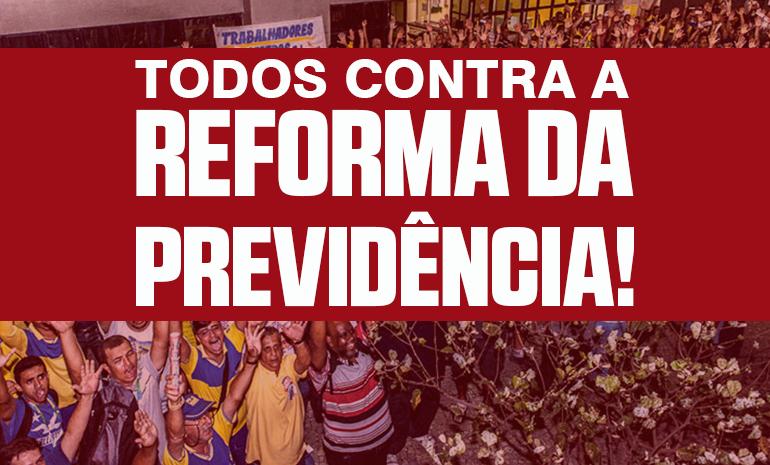 Todos às ruas contra a Reforma da Previdência! Se votar, não volta!