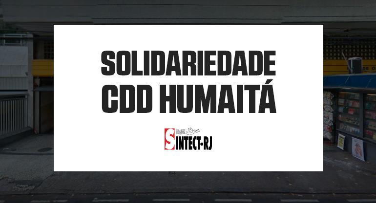 Moção de Apoio e Solidariedade do SINTECT-RJ aos trabalhadores do CDD Humaitá