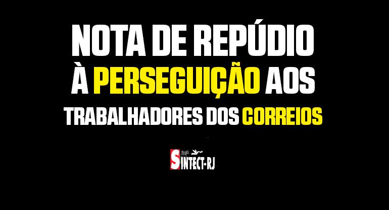 NOTA DE REPÚDIO À PERSEGUIÇÃO AOS TRABALHADORES DOS CORREIOS DO RJ