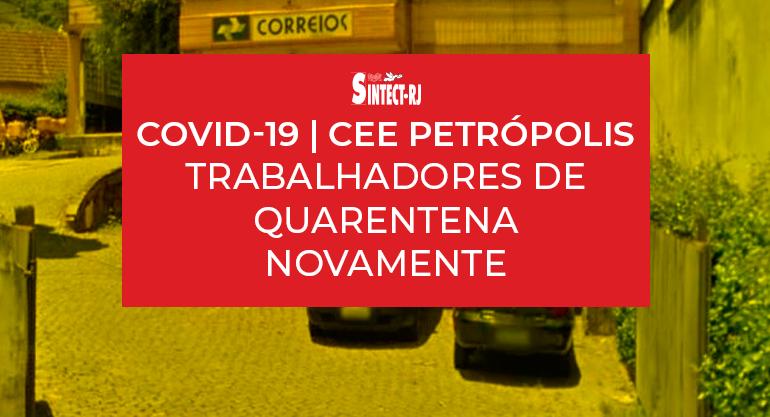 CEE Petrópolis: Surto de covid-19 provoca nova quarentena aos trabalhadores