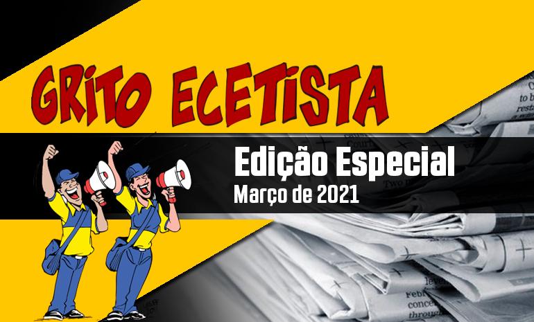 GRITO ECETISTA – EDIÇÃO ESPECIAL – MARÇO DE 2021