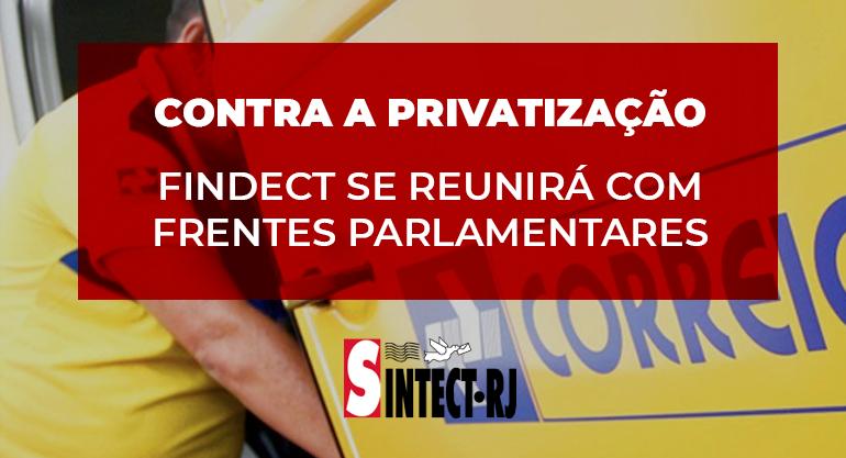 FINDECT intensifica luta contra a privatização em reunião com Frentes Parlamentares