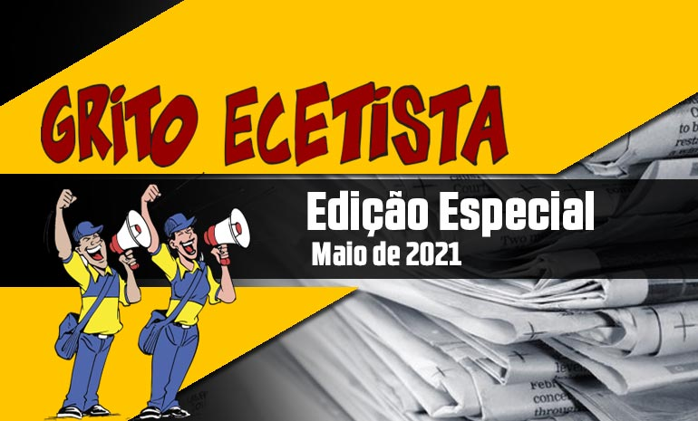 GRITO ECETISTA – EDIÇÃO ESPECIAL – MAIO DE 2021